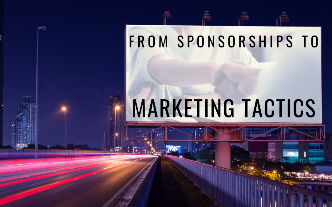From Sponsorships To Marketing Tactics